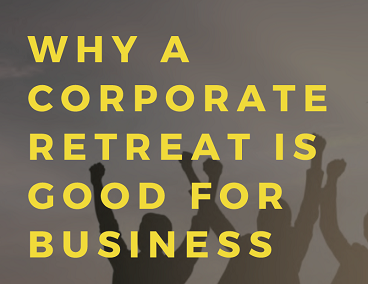 Why a Corporate Retreat is good for Business